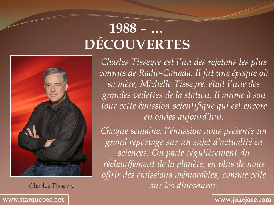 1988 – … DÉCOUVERTES Charles Tisseyre Charles Tisseyre est lun des rejetons les plus connus de Radio-Canada. Il fut une époque où sa mère, Michelle Ti