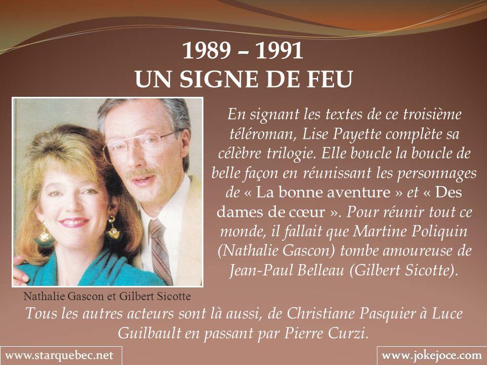 1989 – 1991 UN SIGNE DE FEU Nathalie Gascon et Gilbert Sicotte En signant les textes de ce troisième téléroman, Lise Payette complète sa célèbre trilo