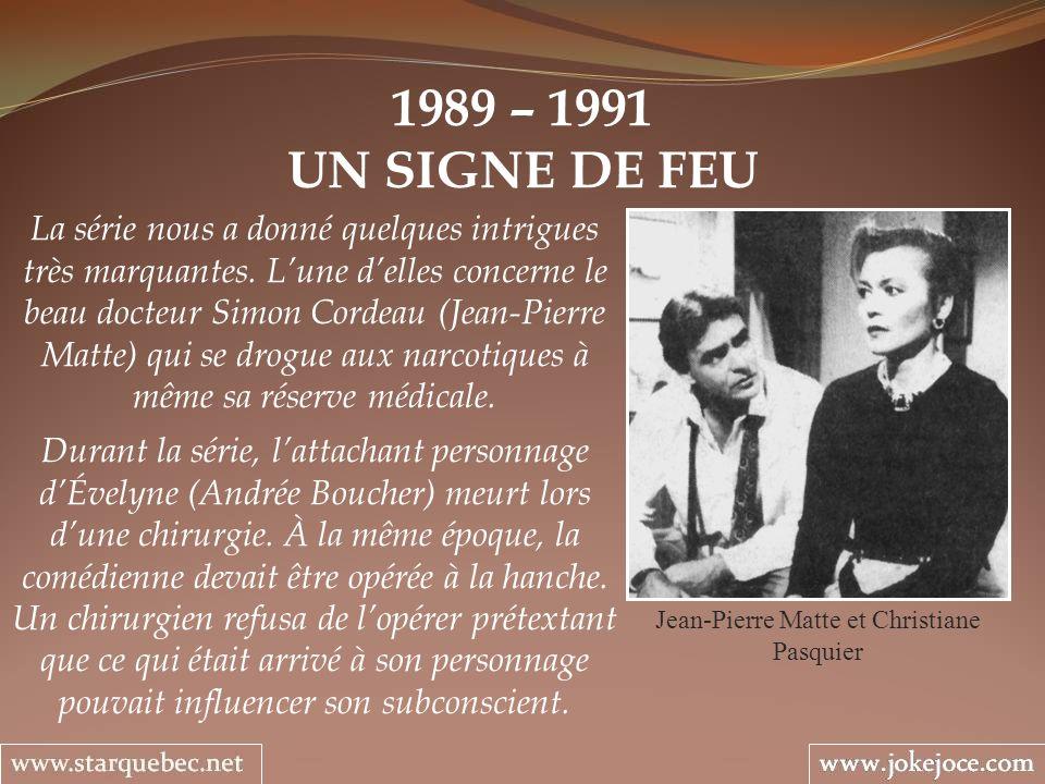1989 – 1991 UN SIGNE DE FEU Jean-Pierre Matte et Christiane Pasquier La série nous a donné quelques intrigues très marquantes. Lune delles concerne le