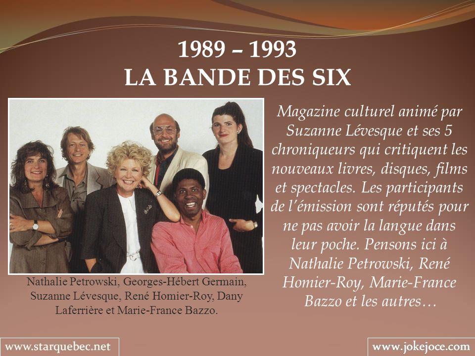 1989 – 1993 LA BANDE DES SIX Nathalie Petrowski, Georges-Hébert Germain, Suzanne Lévesque, René Homier-Roy, Dany Laferrière et Marie-France Bazzo. Mag