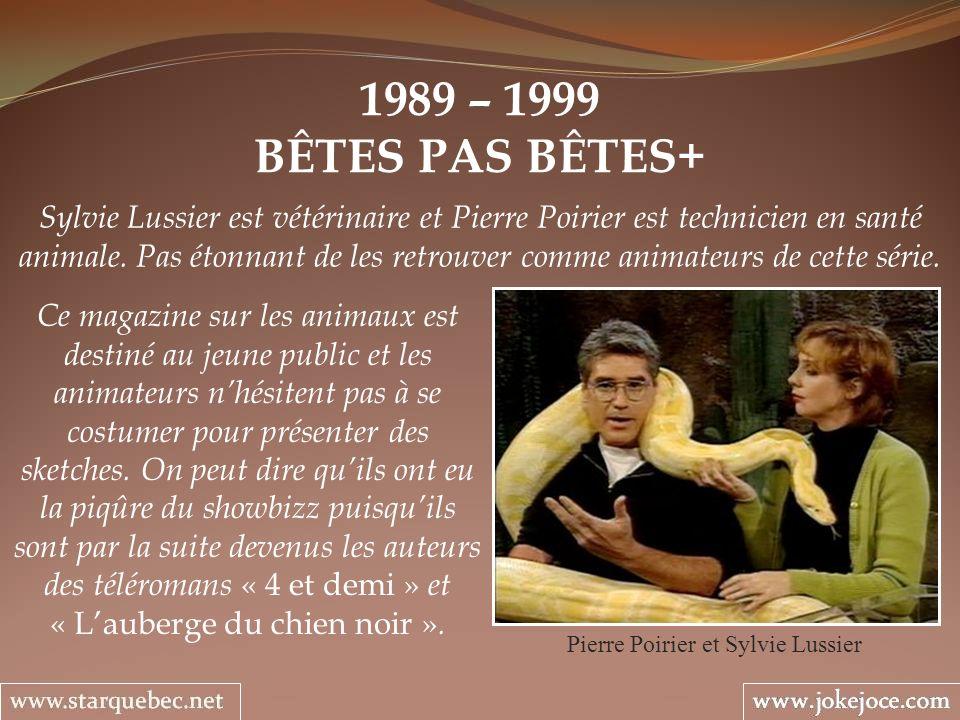 1989 – 1999 BÊTES PAS BÊTES+ Pierre Poirier et Sylvie Lussier Sylvie Lussier est vétérinaire et Pierre Poirier est technicien en santé animale. Pas ét