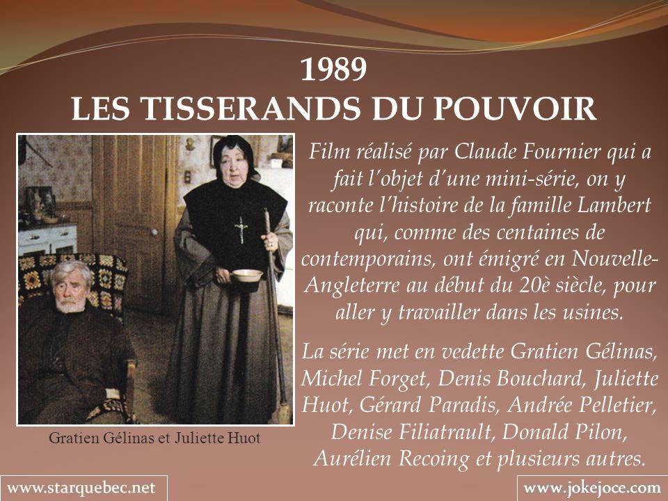 1989 LES TISSERANDS DU POUVOIR Gratien Gélinas et Juliette Huot Film réalisé par Claude Fournier qui a fait lobjet dune mini-série, on y raconte lhist