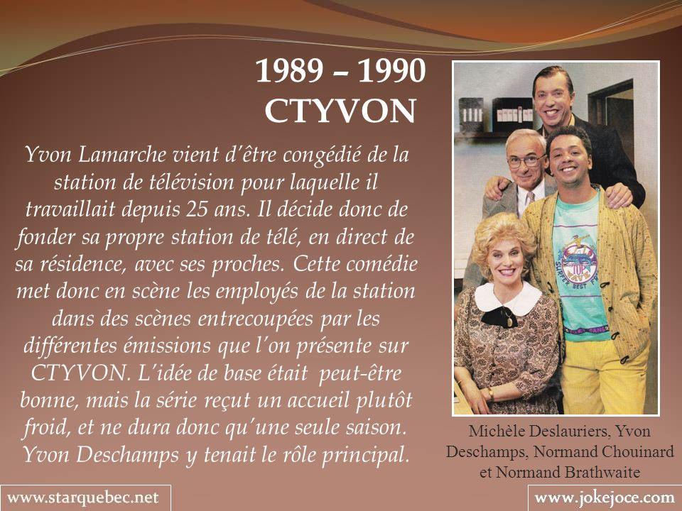 1989 – 1990 CTYVON Michèle Deslauriers, Yvon Deschamps, Normand Chouinard et Normand Brathwaite Yvon Lamarche vient dêtre congédié de la station de té
