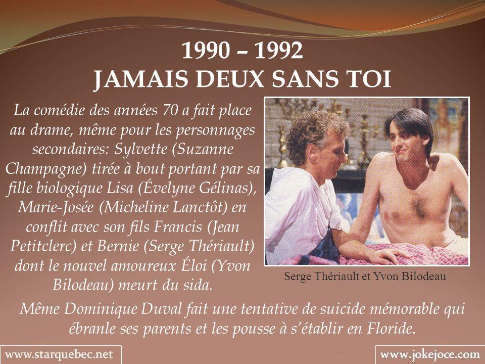 1990 – 1992 JAMAIS DEUX SANS TOI Serge Thériault et Yvon Bilodeau La comédie des années 70 a fait place au drame, même pour les personnages secondaire