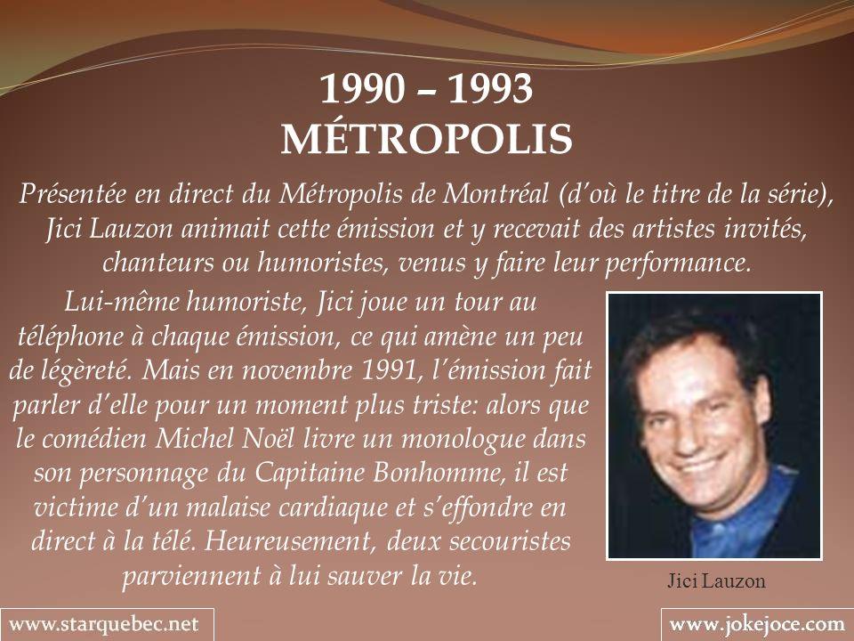 1990 – 1993 MÉTROPOLIS Jici Lauzon Présentée en direct du Métropolis de Montréal (doù le titre de la série), Jici Lauzon animait cette émission et y r