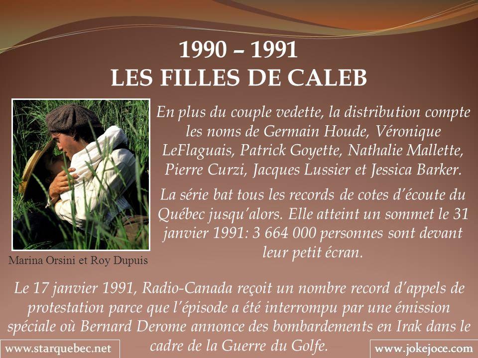 1990 – 1991 LES FILLES DE CALEB Marina Orsini et Roy Dupuis En plus du couple vedette, la distribution compte les noms de Germain Houde, Véronique LeF