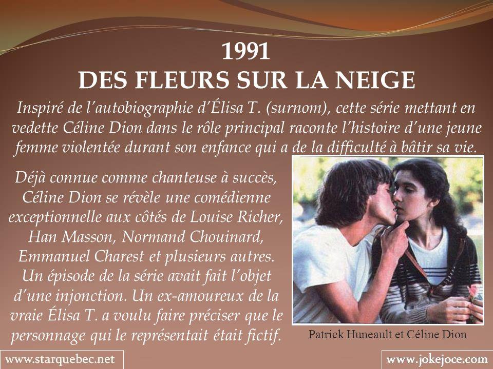 1991 DES FLEURS SUR LA NEIGE Patrick Huneault et Céline Dion Inspiré de lautobiographie dÉlisa T. (surnom), cette série mettant en vedette Céline Dion