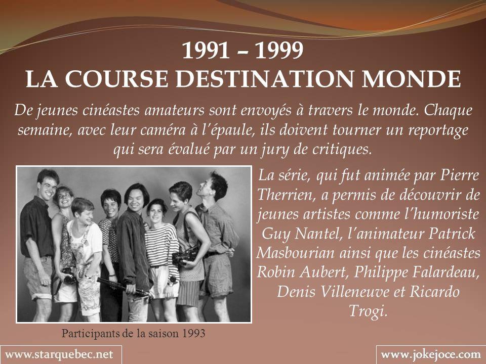 1991 – 1999 LA COURSE DESTINATION MONDE Participants de la saison 1993 De jeunes cinéastes amateurs sont envoyés à travers le monde. Chaque semaine, a