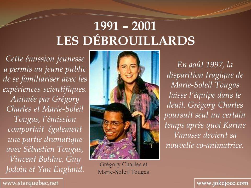 1991 – 2001 LES DÉBROUILLARDS Grégory Charles et Marie-Soleil Tougas En août 1997, la disparition tragique de Marie-Soleil Tougas laisse léquipe dans
