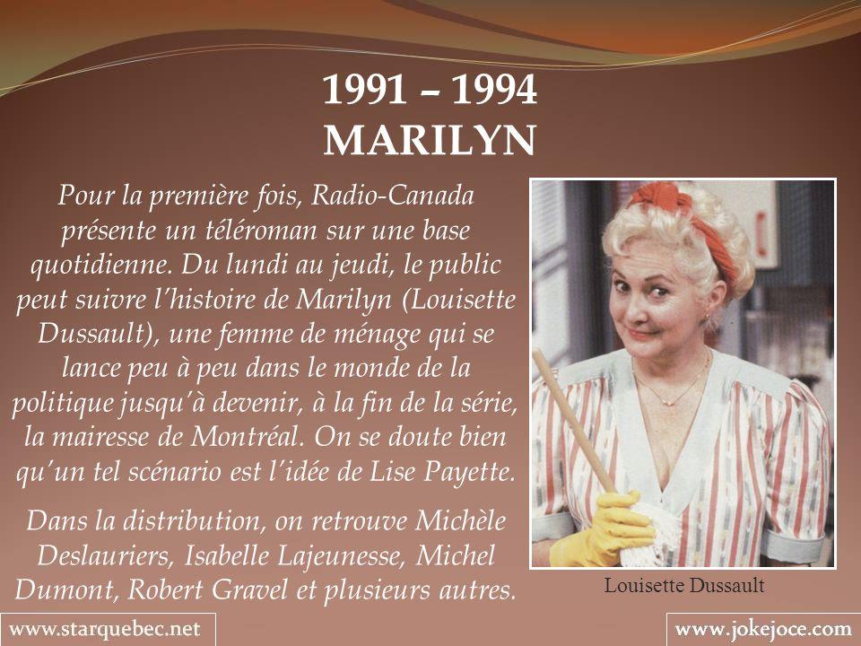 1991 – 1994 MARILYN Louisette Dussault Pour la première fois, Radio-Canada présente un téléroman sur une base quotidienne. Du lundi au jeudi, le publi