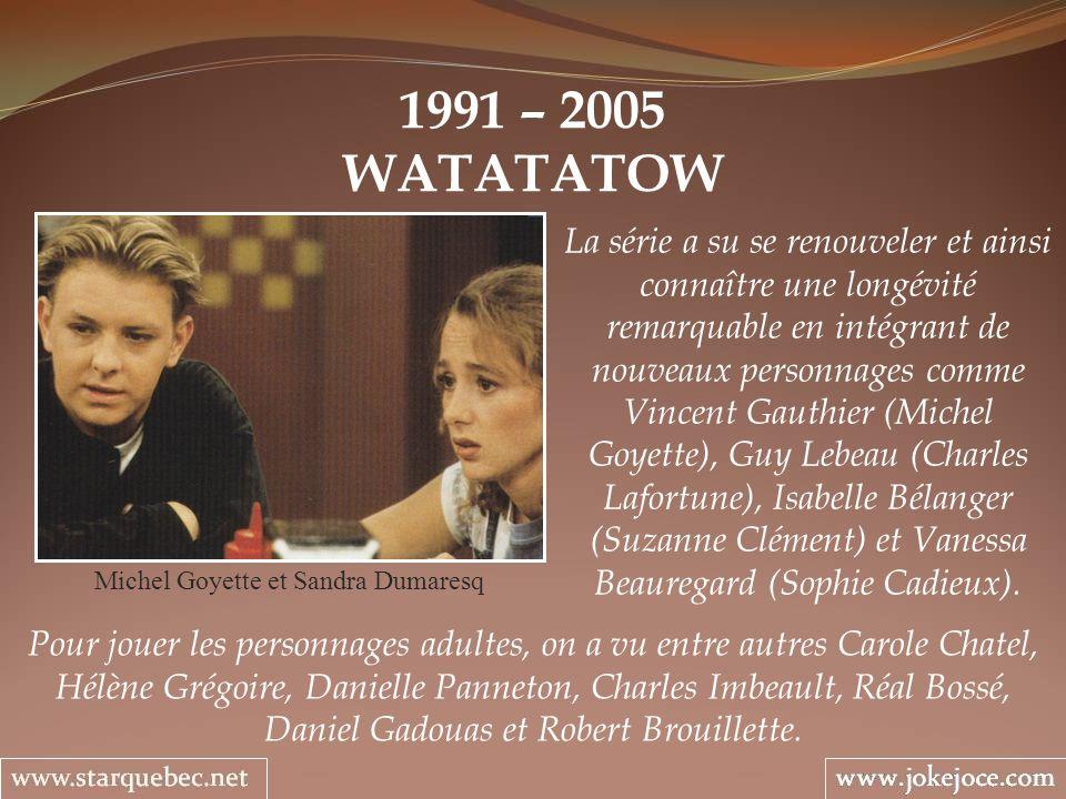 1991 – 2005 WATATATOW Michel Goyette et Sandra Dumaresq La série a su se renouveler et ainsi connaître une longévité remarquable en intégrant de nouve