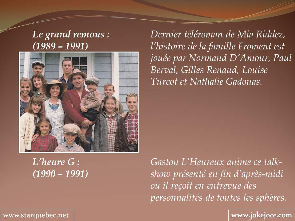 Le grand remous : Dernier téléroman de Mia Riddez, (1989 – 1991) lhistoire de la famille Froment est jouée par Normand DAmour, Paul Berval, Gilles Ren