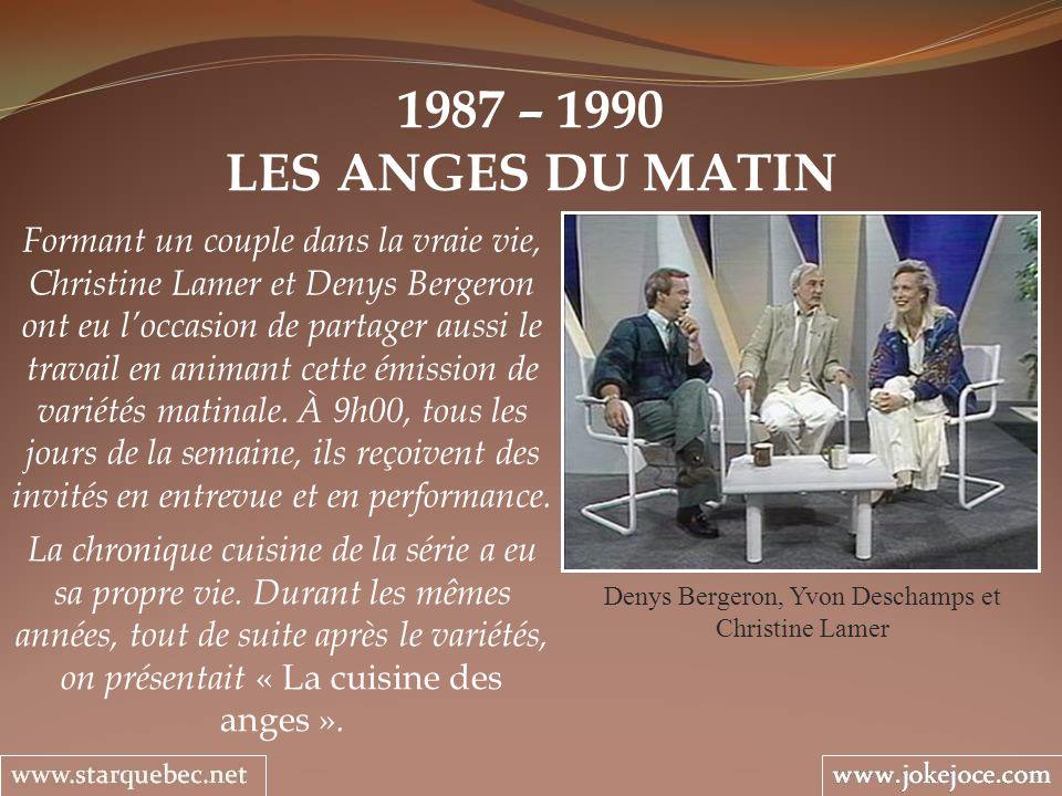 1987 – 1990 LES ANGES DU MATIN Denys Bergeron, Yvon Deschamps et Christine Lamer Formant un couple dans la vraie vie, Christine Lamer et Denys Bergero