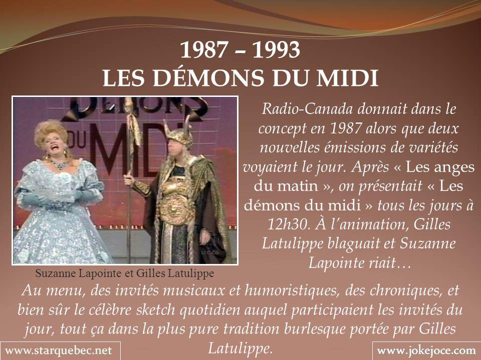 1987 – 1993 LES DÉMONS DU MIDI Suzanne Lapointe et Gilles Latulippe Les invités sont souvent des habitués du Théâtre des Variétés, mais également les chanteurs populaires de lheure.