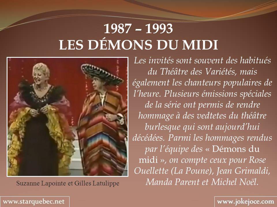 1987 – 1993 LES DÉMONS DU MIDI Suzanne Lapointe et Gilles Latulippe Les invités sont souvent des habitués du Théâtre des Variétés, mais également les