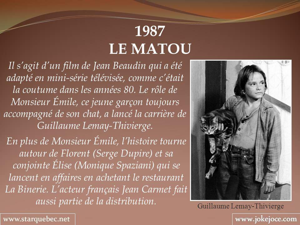 1987 LE MATOU Guillaume Lemay-Thivierge Il sagit dun film de Jean Beaudin qui a été adapté en mini-série télévisée, comme cétait la coutume dans les a