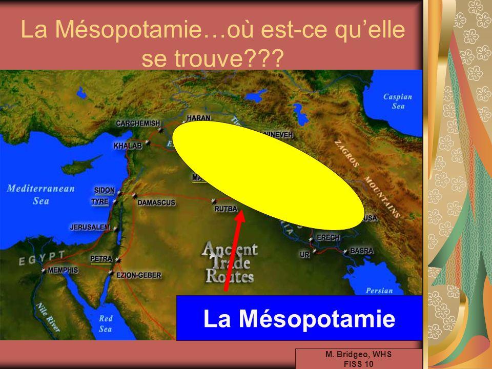 La Mésopotamie…où est-ce quelle se trouve??? M. Bridgeo, WHS FISS 10 La Mésopotamie