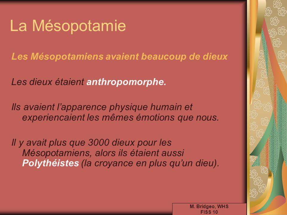 Les Mésopotamiens avaient beaucoup de dieux Les dieux étaient anthropomorphe. Ils avaient lapparence physique humain et experiencaient les mêmes émoti