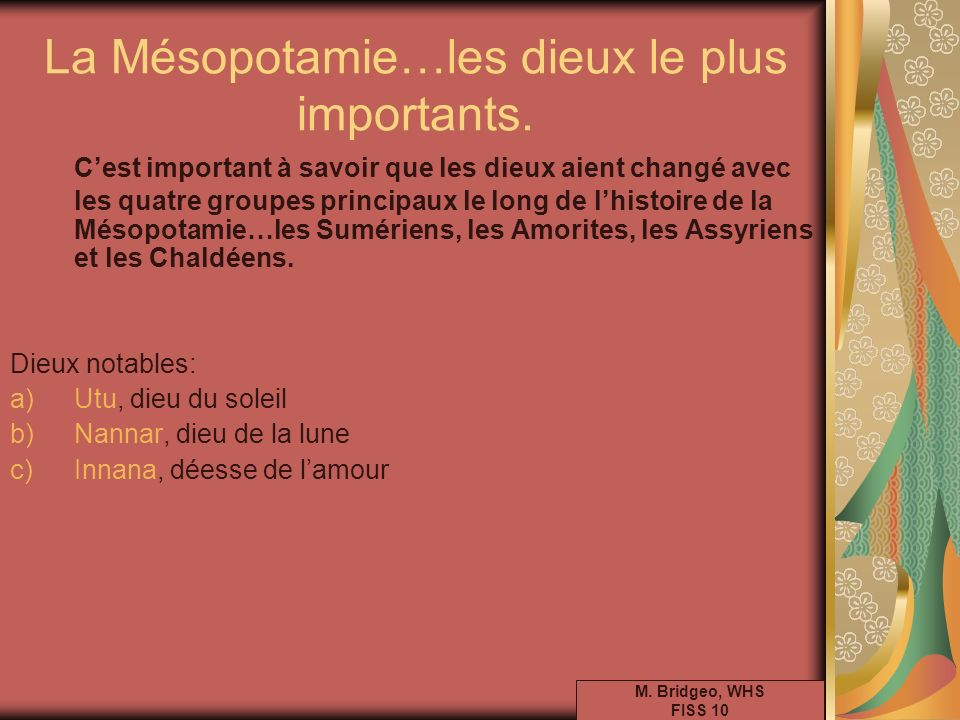 La Mésopotamie…les dieux le plus importants. Cest important à savoir que les dieux aient changé avec les quatre groupes principaux le long de lhistoir