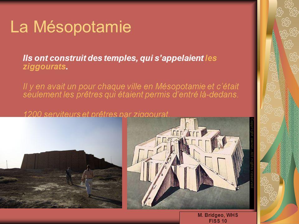 La Mésopotamie Ils ont construit des temples, qui sappelaient les ziggourats. Il y en avait un pour chaque ville en Mésopotamie et cétait seulement le