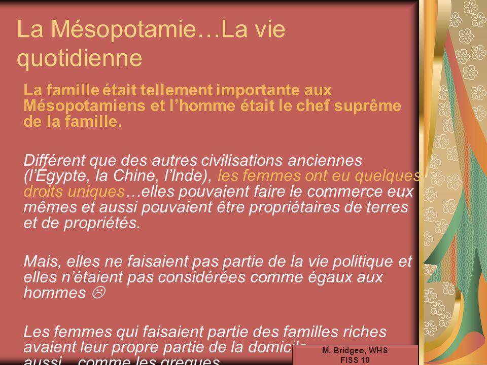 La Mésopotamie…La vie quotidienne La famille était tellement importante aux Mésopotamiens et lhomme était le chef suprême de la famille. Différent que