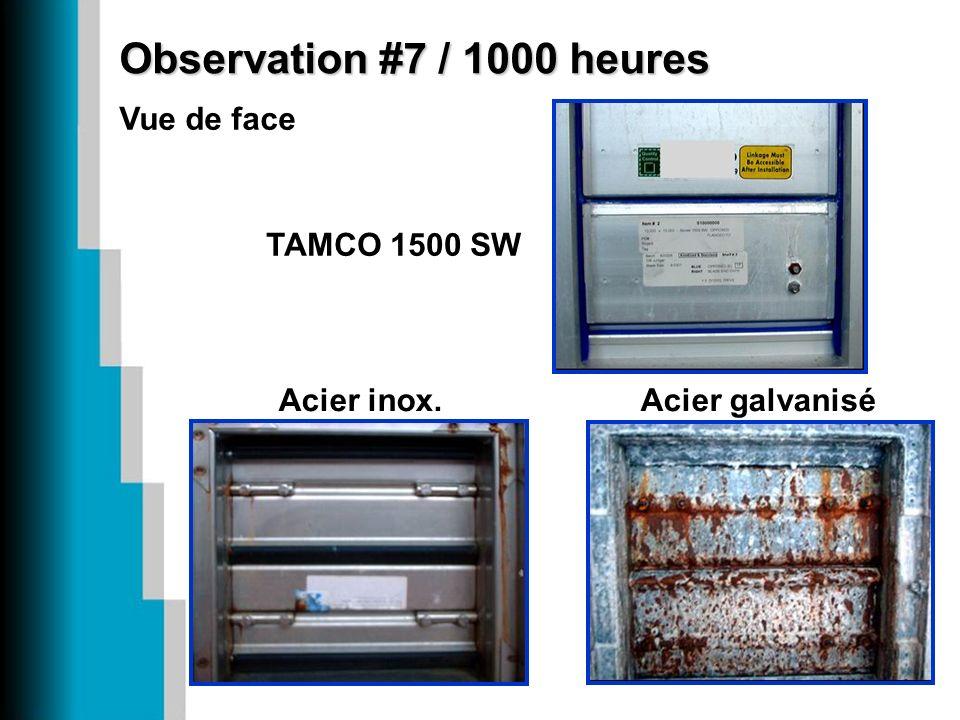 Observation #7 / 1000 heures Vue de face Acier inox. TAMCO 1500 SW Acier galvanisé
