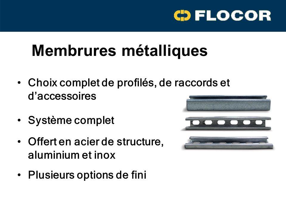 Choix complet de profilés, de raccords et daccessoires Offert en acier de structure, aluminium et inox Plusieurs options de fini Système complet Membrures métalliques