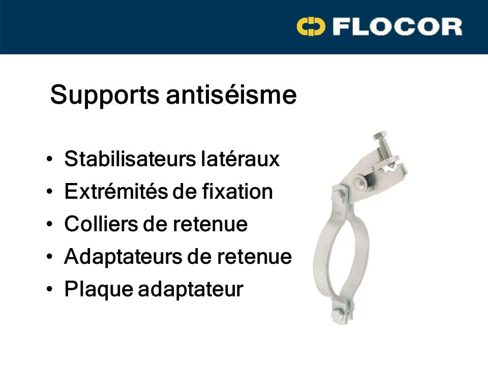 Supports antiséisme Stabilisateurs latéraux Extrémités de fixation Adaptateurs de retenue Colliers de retenue Plaque adaptateur