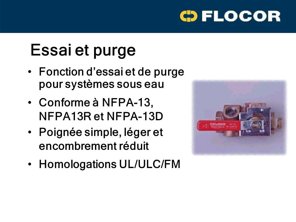 Essai et purge Fonction dessai et de purge pour systèmes sous eau Conforme à NFPA-13, NFPA13R et NFPA-13D Poignée simple, léger et encombrement réduit Homologations UL/ULC/FM