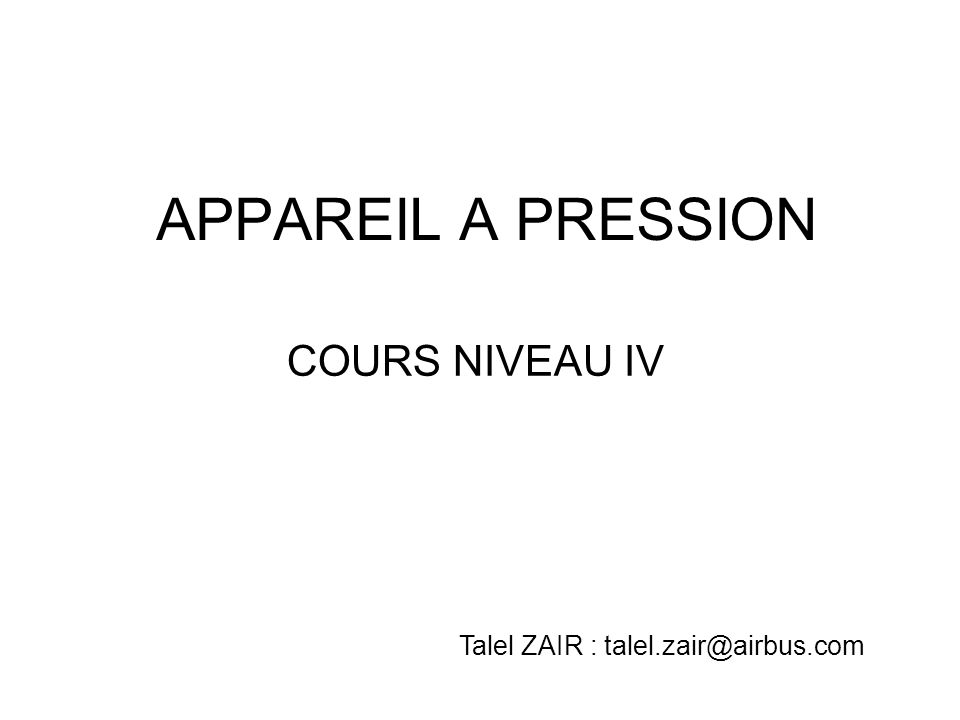 APPAREIL A PRESSION COURS NIVEAU IV Talel ZAIR : talel.zair@airbus.com