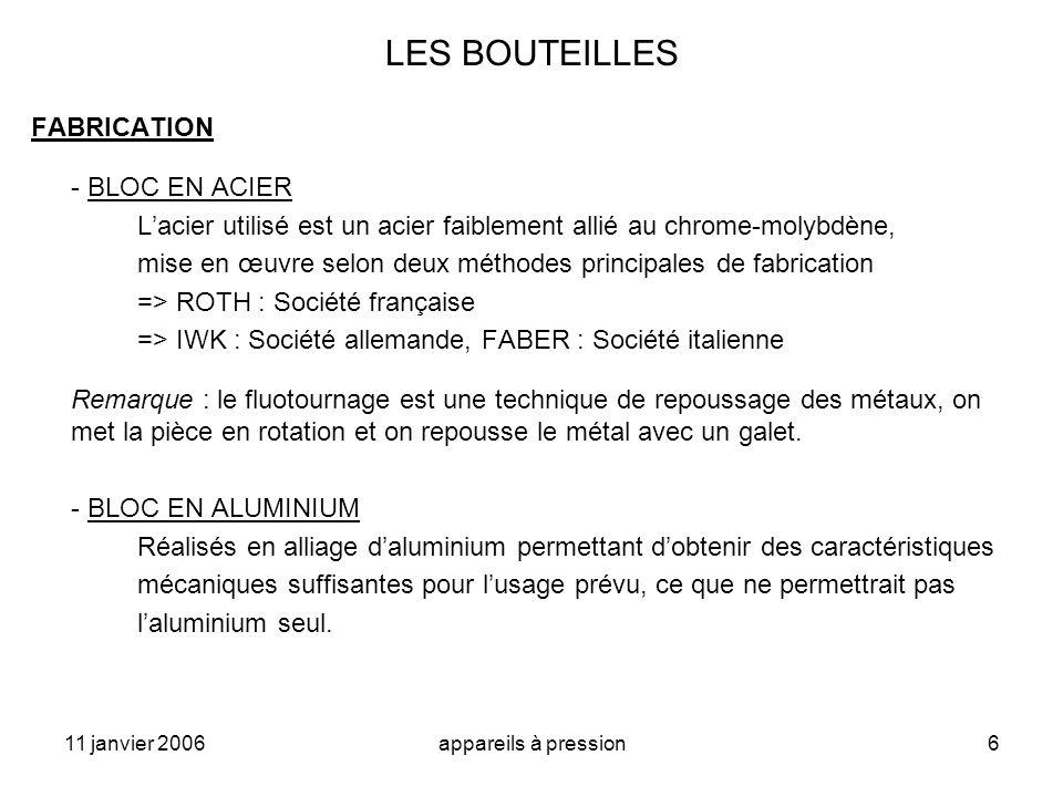 11 janvier 2006appareils à pression6 LES BOUTEILLES FABRICATION - BLOC EN ACIER Lacier utilisé est un acier faiblement allié au chrome-molybdène, mise