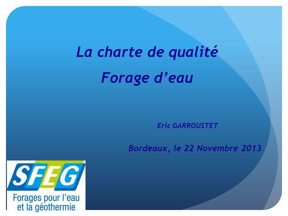 La charte de qualité Forage deau Eric GARROUSTET Bordeaux, le 22 Novembre 2013