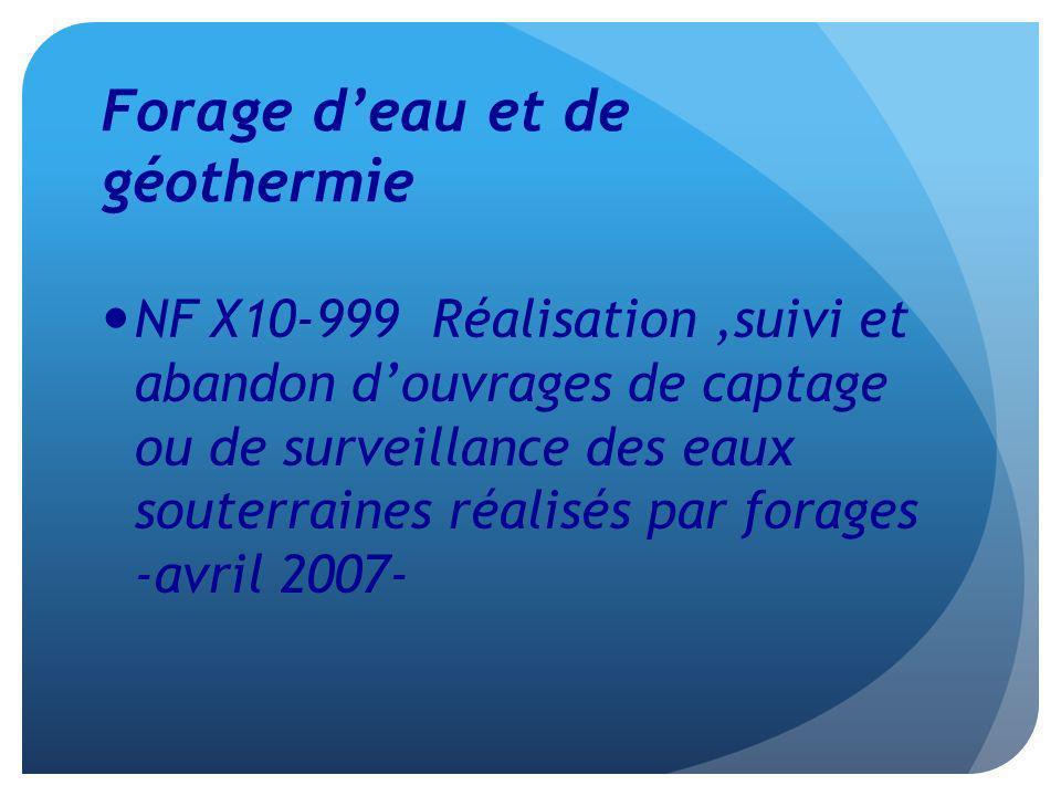 Forage deau et de géothermie NF X10-999 Réalisation,suivi et abandon douvrages de captage ou de surveillance des eaux souterraines réalisés par forage