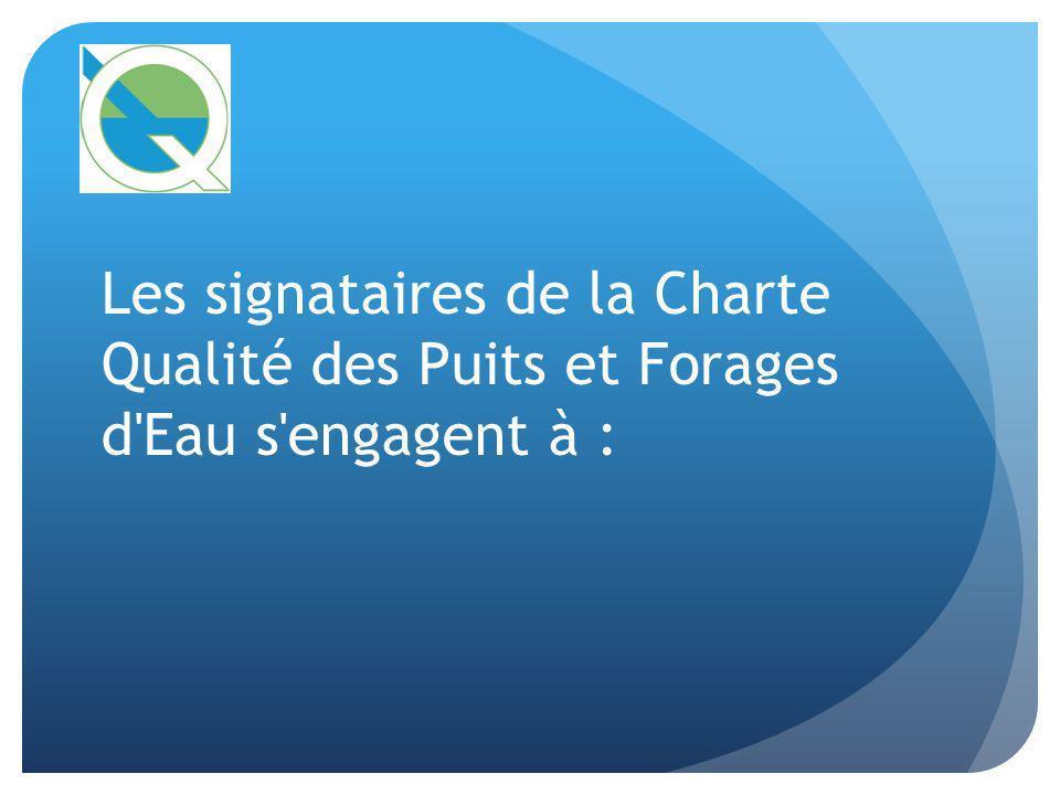 Les signataires de la Charte Qualité des Puits et Forages d'Eau s'engagent à :