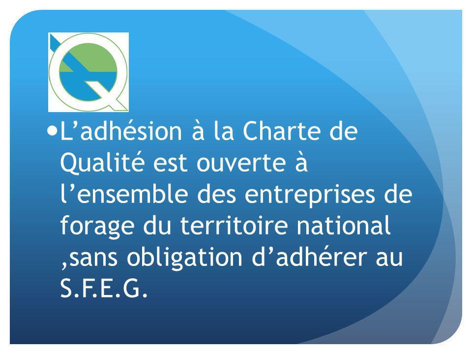 Ladhésion à la Charte de Qualité est ouverte à lensemble des entreprises de forage du territoire national,sans obligation dadhérer au S.F.E.G.
