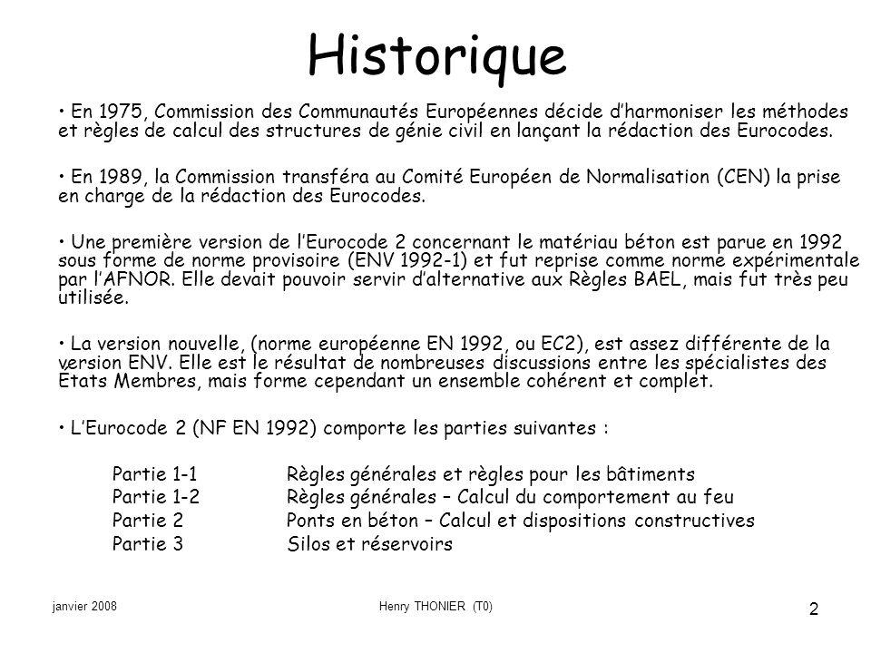 janvier 2008Henry THONIER (T0) 2 Historique En 1975, Commission des Communautés Européennes décide dharmoniser les méthodes et règles de calcul des st