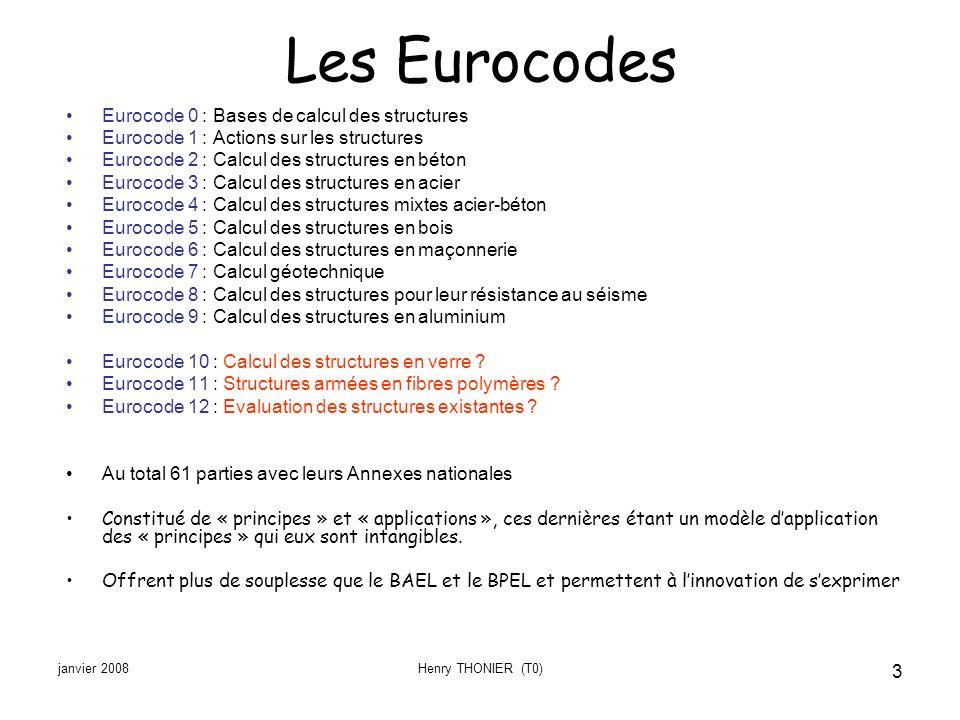 janvier 2008Henry THONIER (T0) 3 Les Eurocodes Eurocode 0 : Bases de calcul des structures Eurocode 1 : Actions sur les structures Eurocode 2 : Calcul