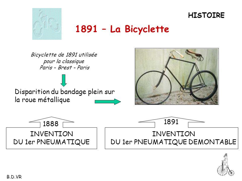 Bicyclette de 1891 utilisée pour la classique Paris - Brest - ParisHISTOIRE 1891 – La Bicyclette Disparition du bandage plein sur la roue métallique I