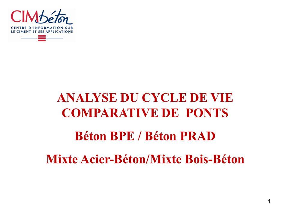 1 ANALYSE DU CYCLE DE VIE COMPARATIVE DE PONTS Béton BPE / Béton PRAD Mixte Acier-Béton/Mixte Bois-Béton