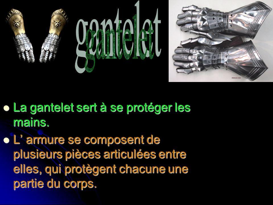 La gantelet sert à se protéger les mains.La gantelet sert à se protéger les mains.