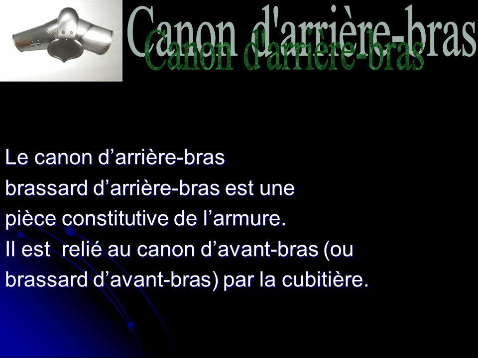 Le canon darrière-bras brassard darrière-bras est une pièce constitutive de larmure.