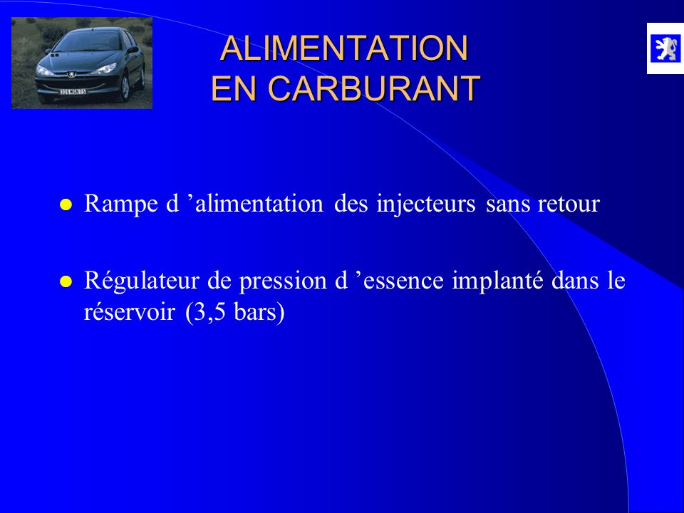 ALIMENTATION EN CARBURANT l Rampe d alimentation des injecteurs sans retour l Régulateur de pression d essence implanté dans le réservoir (3,5 bars)
