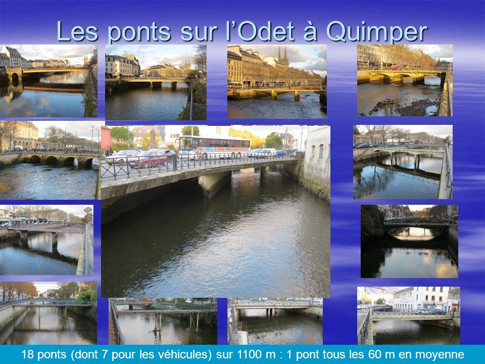 Les ponts sur lOdet à Quimper 18 ponts (dont 7 pour les véhicules) sur 1100 m : 1 pont tous les 60 m en moyenne