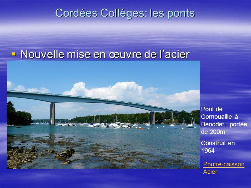 Nouvelle mise en œuvre de lacier Nouvelle mise en œuvre de lacier Pont de Cornouaille à Benodet : portée de 200m Construit en 1964 Cordées Collèges: l