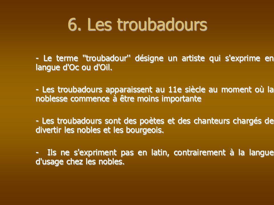 - Le terme ''troubadour'' désigne un artiste qui s'exprime en langue d'Oc ou d'Oil. - Les troubadours apparaissent au 11e siècle au moment où la noble
