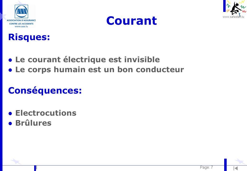 www.safestart.lu Page: 7 Courant Risques: l Le courant électrique est invisible l Le corps humain est un bon conducteur Conséquences: l Electrocutions l Brûlures