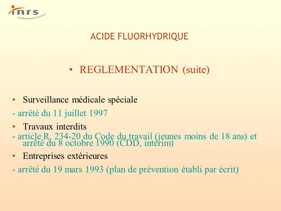 ACIDE FLUORHYDRIQUE REGLEMENTATION (suite) Surveillance médicale spéciale - arrêté du 11 juillet 1997 Travaux interdits - article R. 234-20 du Code du