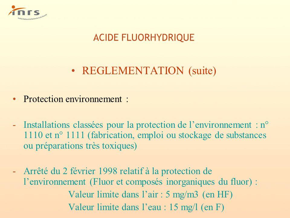 ACIDE FLUORHYDRIQUE REGLEMENTATION (suite) Protection environnement : -Installations classées pour la protection de lenvironnement : n° 1110 et n° 111