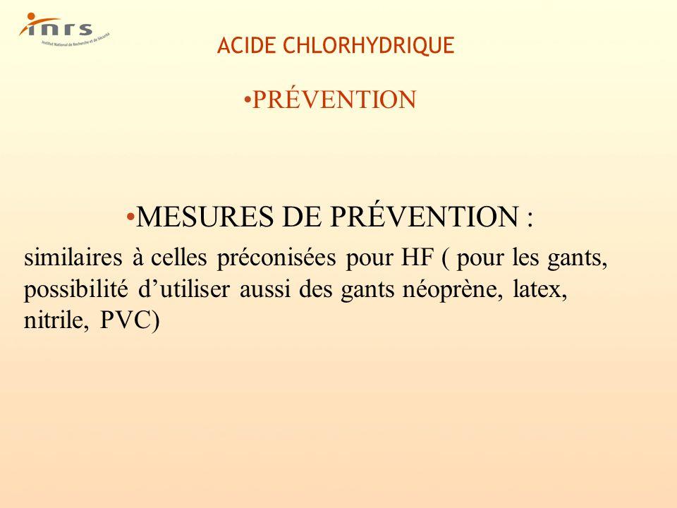 ACIDE CHLORHYDRIQUE PRÉVENTION MESURES DE PRÉVENTION : similaires à celles préconisées pour HF ( pour les gants, possibilité dutiliser aussi des gants