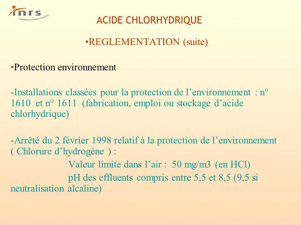 ACIDE CHLORHYDRIQUE REGLEMENTATION (suite) Protection environnement -Installations classées pour la protection de lenvironnement : n° 1610 et n° 1611